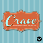 New Series: Crave