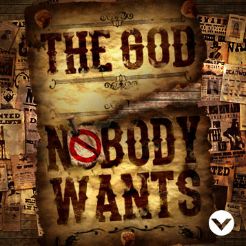 New Series: The God Nobody Wants