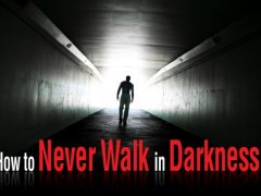 How to Never Walk in Darkness