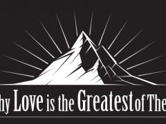Why Love is the Greatest of These