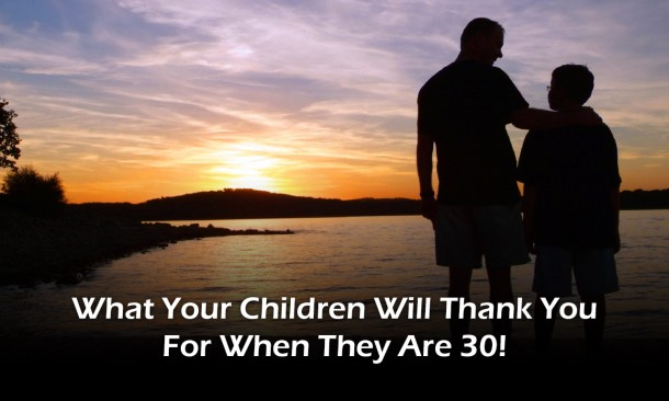 What your children will thank you for