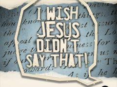 New Series: I Wish Jesus Didn't Say That!