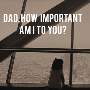 """How Important am I to you, Dad?"""