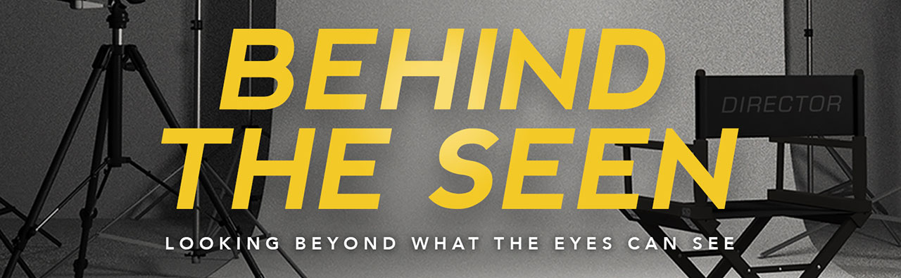 New Series: Behind the Seen