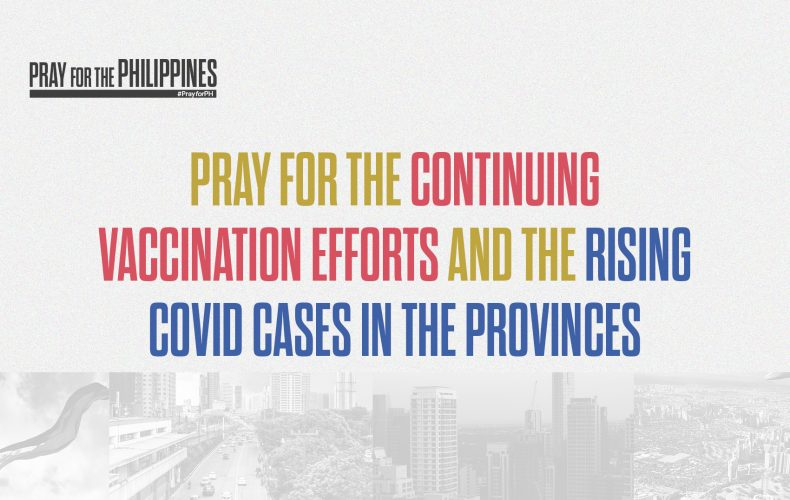 Pray for the Continuing Vaccination Efforts and the Rising COVID Cases in the Provinces